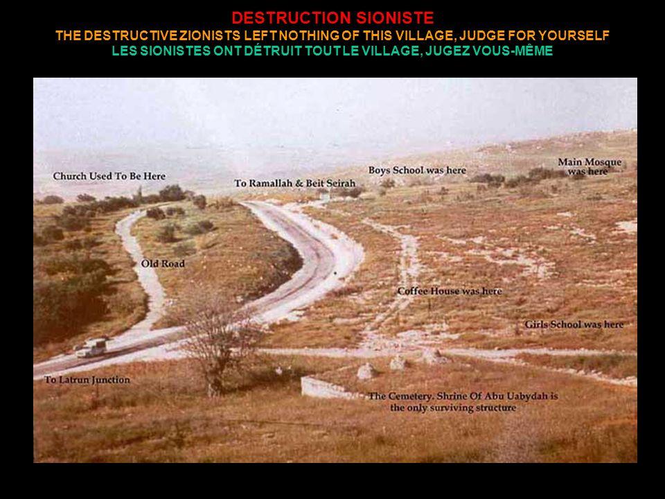 DESTRUCTION SIONISTE THE DESTRUCTIVE ZIONISTS LEFT NOTHING OF THIS VILLAGE, JUDGE FOR YOURSELF LES SIONISTES ONT DÉTRUIT TOUT LE VILLAGE, JUGEZ VOUS-MÊME