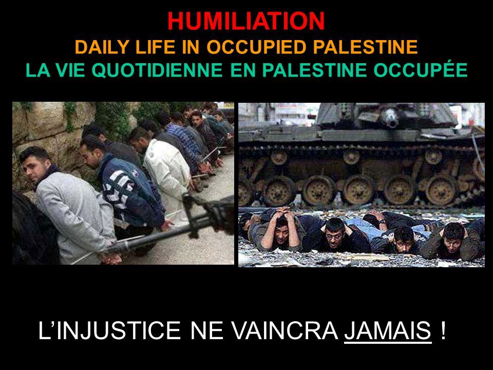 HUMILIATION DAILY LIFE IN OCCUPIED PALESTINE LA VIE QUOTIDIENNE EN PALESTINE OCCUPÉE LINJUSTICE NE VAINCRA JAMAIS !