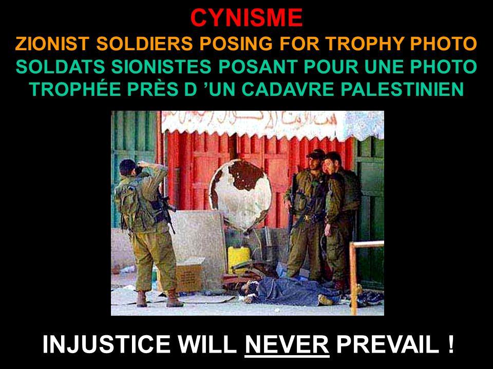 CYNISME ZIONIST SOLDIERS POSING FOR TROPHY PHOTO SOLDATS SIONISTES POSANT POUR UNE PHOTO TROPHÉE PRÈS D UN CADAVRE PALESTINIEN INJUSTICE WILL NEVER PREVAIL !