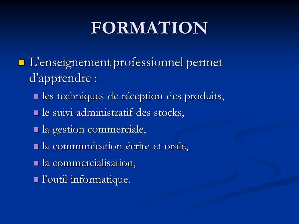 FORMATION L'enseignement professionnel permet d'apprendre : L'enseignement professionnel permet d'apprendre : les techniques de réception des produits