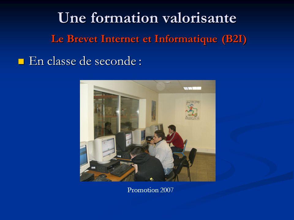 Une formation valorisante Le Brevet Internet et Informatique (B2I) En classe de seconde : En classe de seconde : Promotion 2007