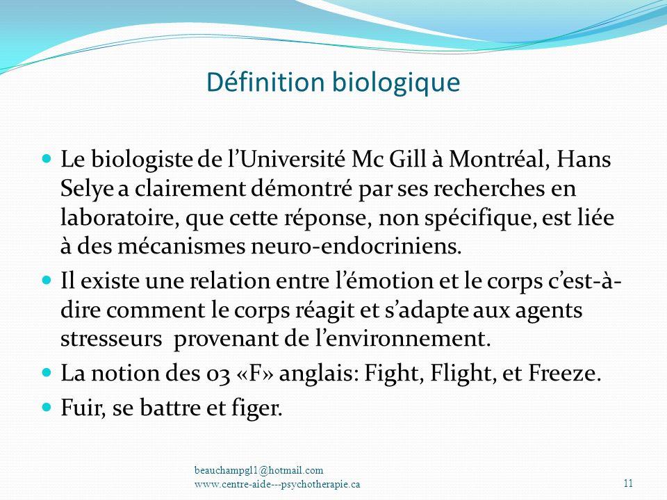 Définition biologique Le biologiste de lUniversité Mc Gill à Montréal, Hans Selye a clairement démontré par ses recherches en laboratoire, que cette r