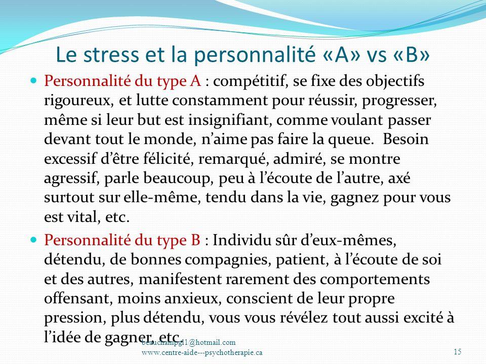 Le stress et la personnalité «A» vs «B» Personnalité du type A : compétitif, se fixe des objectifs rigoureux, et lutte constamment pour réussir, progr
