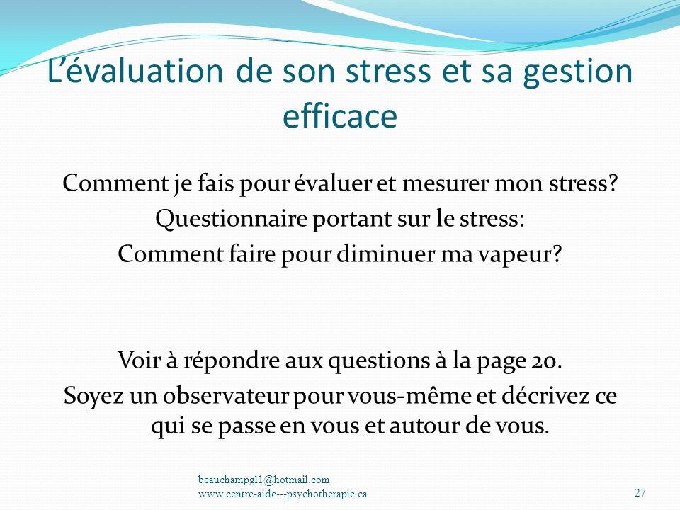 Lévaluation de son stress et sa gestion efficace Comment je fais pour évaluer et mesurer mon stress? Questionnaire portant sur le stress: Comment fair