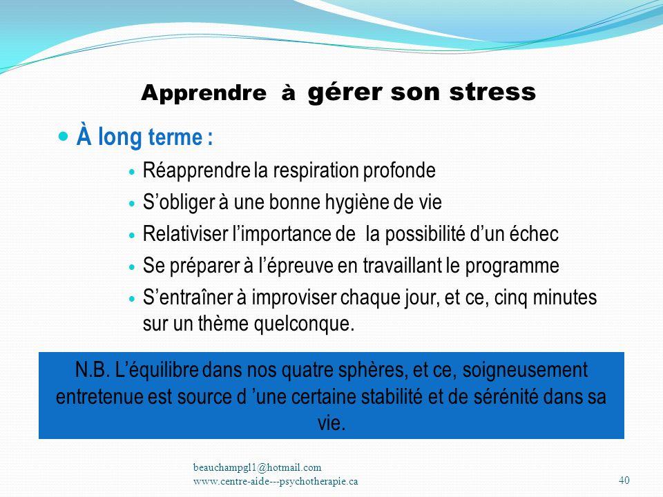 Apprendre à gérer son stress À long terme : Réapprendre la respiration profonde Sobliger à une bonne hygiène de vie Relativiser limportance de la poss