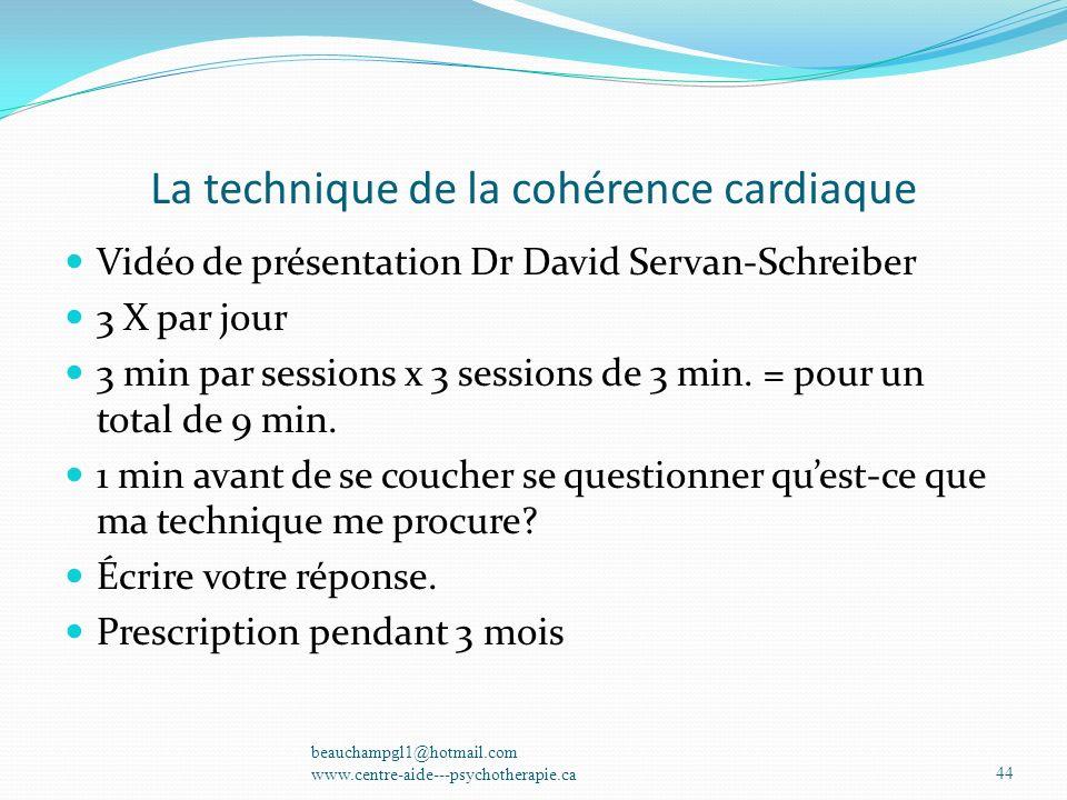 La technique de la cohérence cardiaque Vidéo de présentation Dr David Servan-Schreiber 3 X par jour 3 min par sessions x 3 sessions de 3 min. = pour u