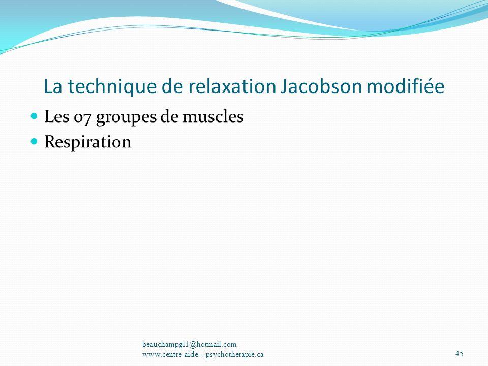La technique de relaxation Jacobson modifiée Les 07 groupes de muscles Respiration beauchampgl1@hotmail.com www.centre-aide---psychotherapie.ca45