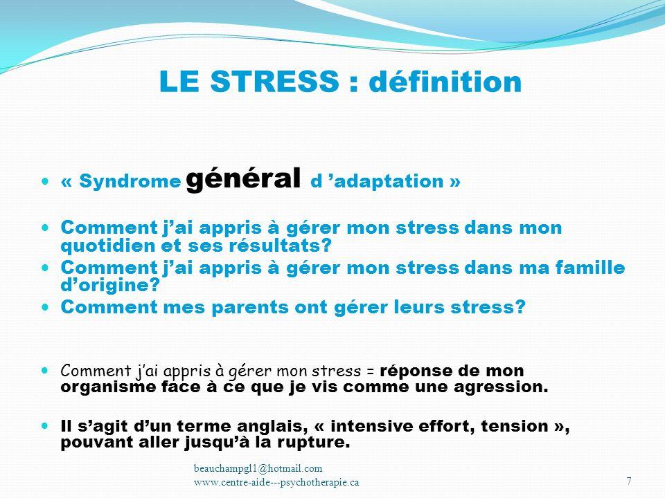 LE STRESS : définition « Syndrome général d adaptation » Comment jai appris à gérer mon stress dans mon quotidien et ses résultats? Comment jai appris