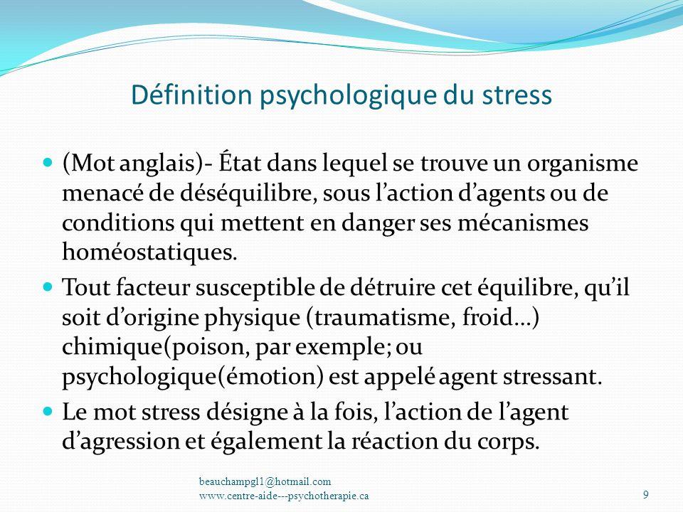 Définition psychologique du stress (Mot anglais)- État dans lequel se trouve un organisme menacé de déséquilibre, sous laction dagents ou de condition