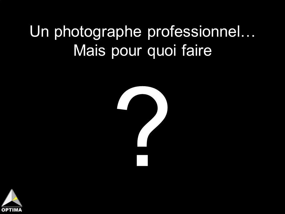Un photographe professionnel… Mais pour quoi faire ?