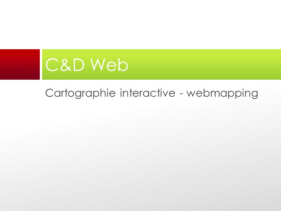 Cartographie interactive - webmapping C&D Web