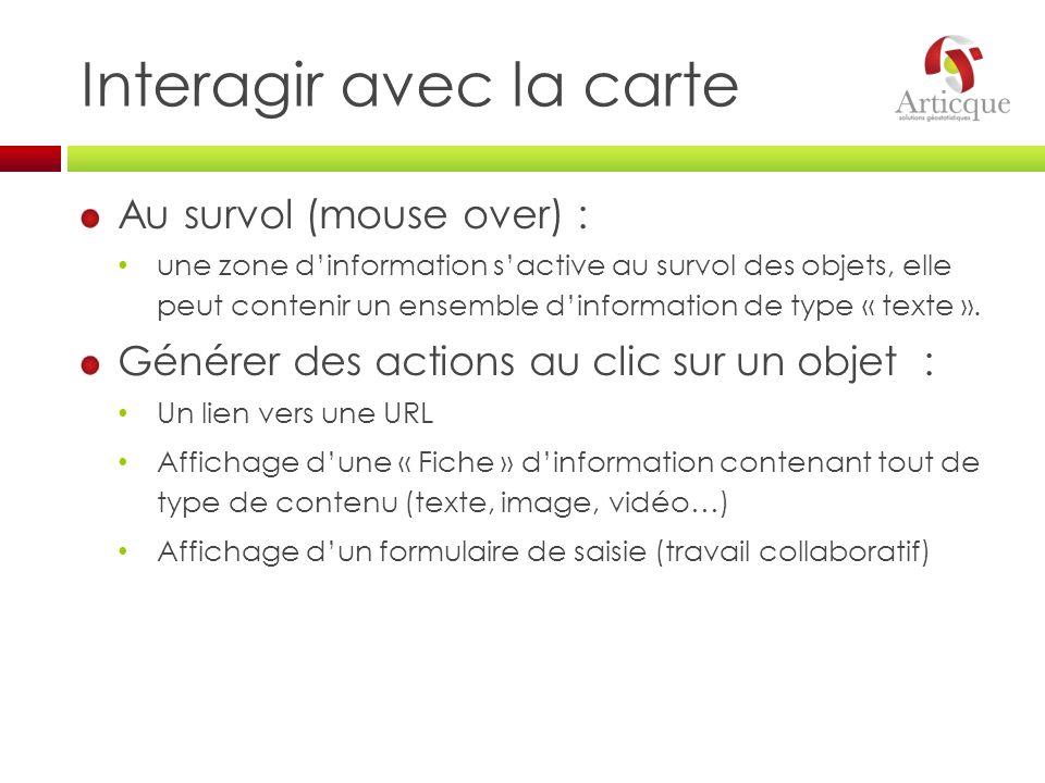 Interagir avec la carte Au survol (mouse over) : une zone dinformation sactive au survol des objets, elle peut contenir un ensemble dinformation de ty
