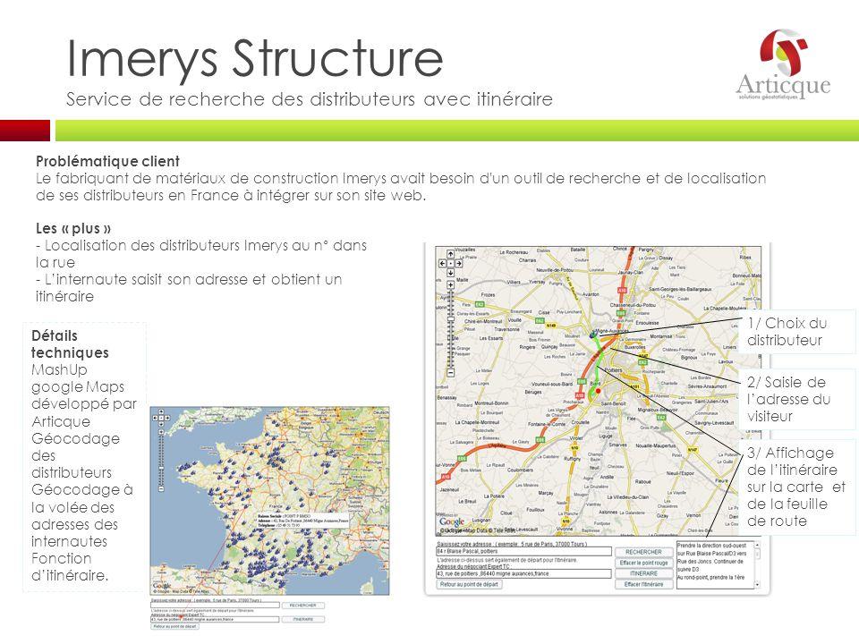 Imerys Structure Service de recherche des distributeurs avec itinéraire Problématique client Le fabriquant de matériaux de construction Imerys avait b