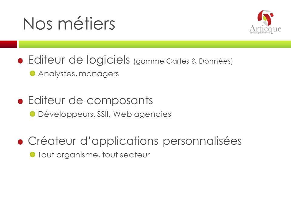 Nos métiers Editeur de logiciels (gamme Cartes & Données) Analystes, managers Editeur de composants Développeurs, SSII, Web agencies Créateur dapplica