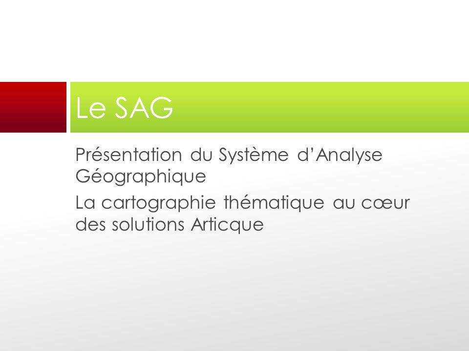 Présentation du Système dAnalyse Géographique La cartographie thématique au cœur des solutions Articque Le SAG
