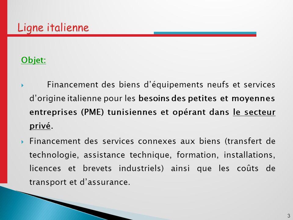 3 Ligne italienne Objet: Financement des biens déquipements neufs et services dorigine italienne pour les besoins des petites et moyennes entreprises (PME) tunisiennes et opérant dans le secteur privé.