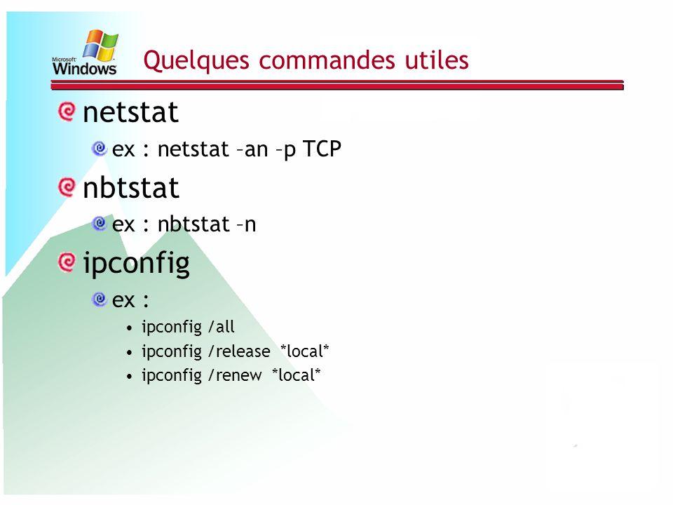 Quelques commandes utiles netstat ex : netstat –an –p TCP nbtstat ex : nbtstat –n ipconfig ex : ipconfig /all ipconfig /release *local* ipconfig /rene