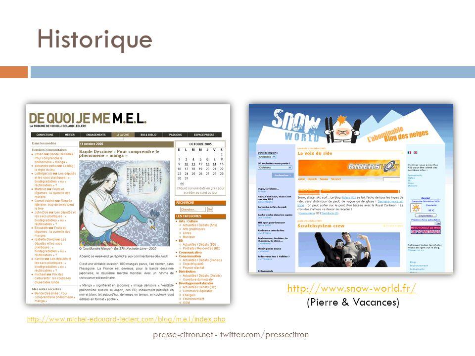 Historique http://www.michel-edouard-leclerc.com/blog/m.e.l/index.php http://www.snow-world.fr/ (Pierre & Vacances) presse-citron.net - twitter.com/pressecitron