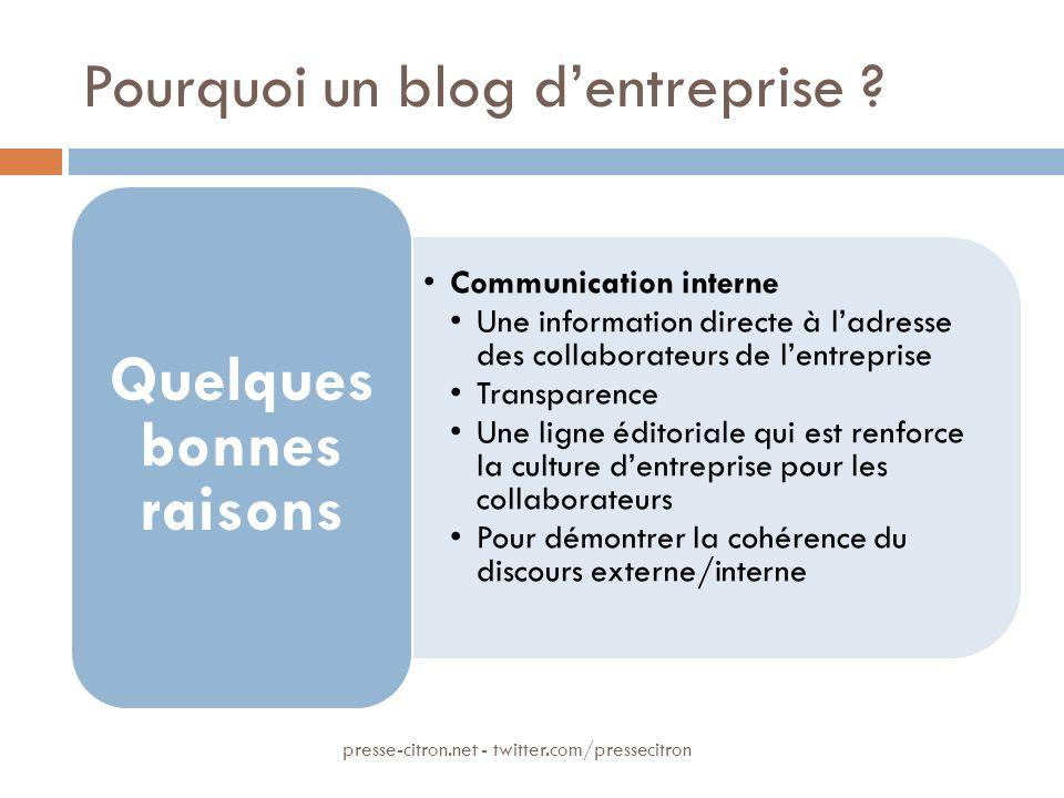 Pourquoi un blog dentreprise ? Communication interne Une information directe à ladresse des collaborateurs de lentreprise Transparence Une ligne édito