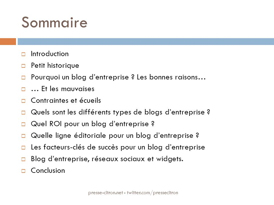 Sommaire Introduction Petit historique Pourquoi un blog dentreprise ? Les bonnes raisons… … Et les mauvaises Contraintes et écueils Quels sont les dif