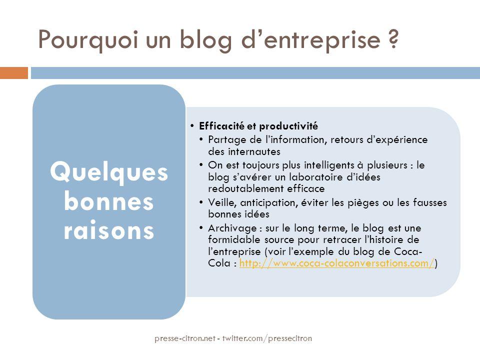 Pourquoi un blog dentreprise ? Efficacité et productivité Partage de linformation, retours dexpérience des internautes On est toujours plus intelligen