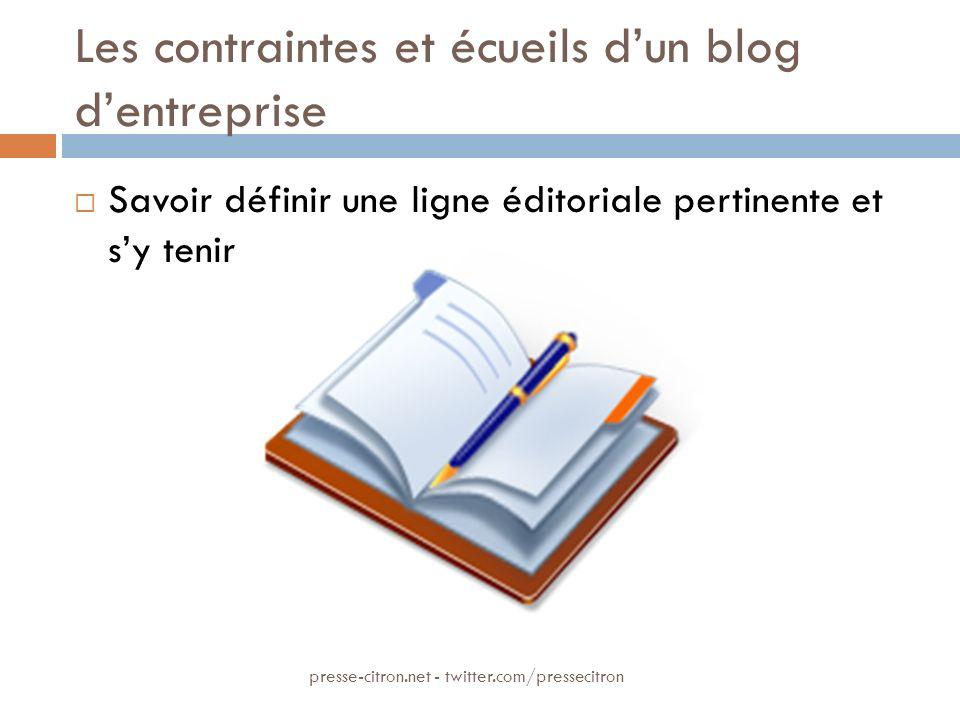 Les contraintes et écueils dun blog dentreprise Savoir définir une ligne éditoriale pertinente et sy tenir presse-citron.net - twitter.com/pressecitro