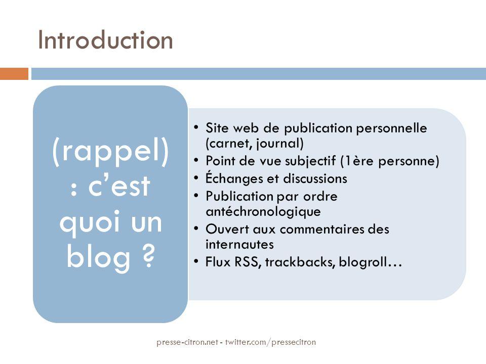 Introduction Site web de publication personnelle (carnet, journal) Point de vue subjectif (1ère personne) Échanges et discussions Publication par ordr