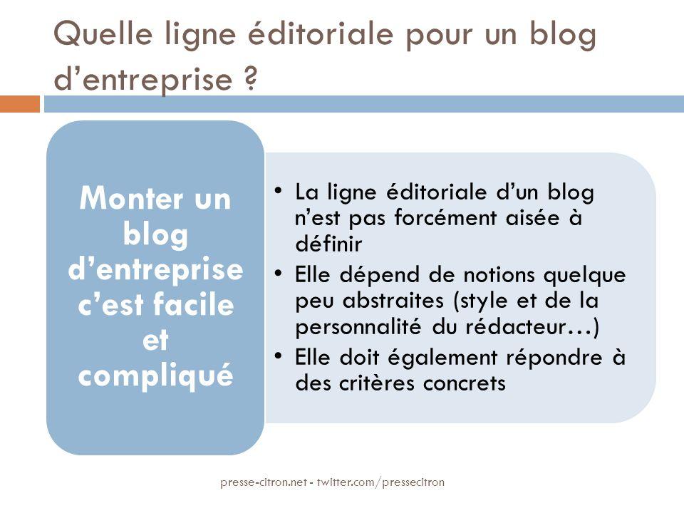 Quelle ligne éditoriale pour un blog dentreprise ? La ligne éditoriale dun blog nest pas forcément aisée à définir Elle dépend de notions quelque peu