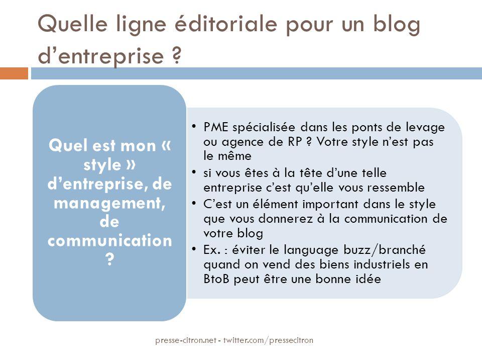Quelle ligne éditoriale pour un blog dentreprise ? PME spécialisée dans les ponts de levage ou agence de RP ? Votre style nest pas le même si vous ête