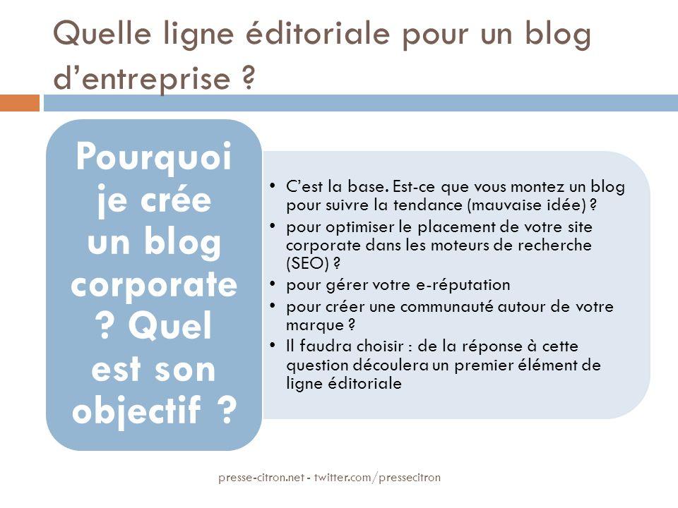 Quelle ligne éditoriale pour un blog dentreprise ? Cest la base. Est-ce que vous montez un blog pour suivre la tendance (mauvaise idée) ? pour optimis