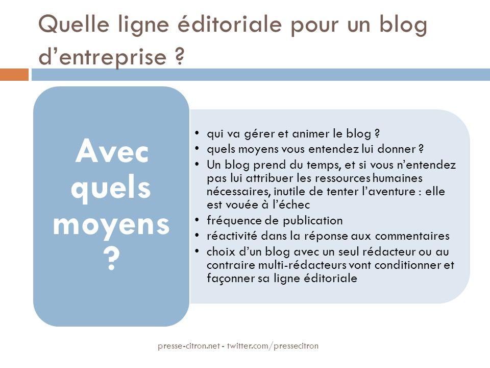 Quelle ligne éditoriale pour un blog dentreprise ? qui va gérer et animer le blog ? quels moyens vous entendez lui donner ? Un blog prend du temps, et