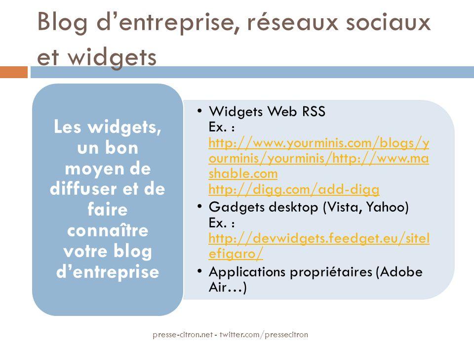 Blog dentreprise, réseaux sociaux et widgets Widgets Web RSS Ex. : http://www.yourminis.com/blogs/y ourminis/yourminis/http://www.ma shable.com http:/