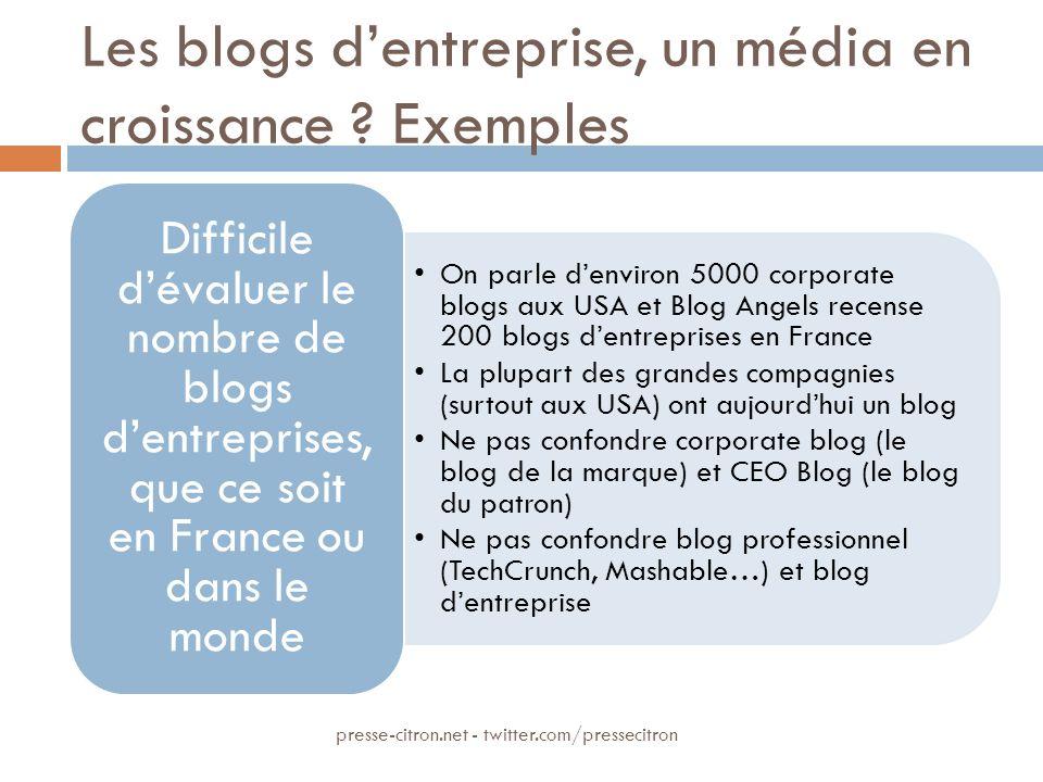 Les blogs dentreprise, un média en croissance ? Exemples On parle denviron 5000 corporate blogs aux USA et Blog Angels recense 200 blogs dentreprises