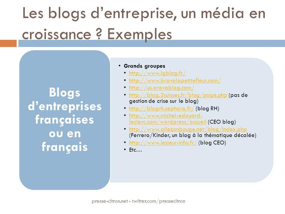 Les blogs dentreprise, un média en croissance ? Exemples Grands groupes http://www.lgblog.fr/ http://www.bravolapetitefleur.com/ http://us.arevablog.c
