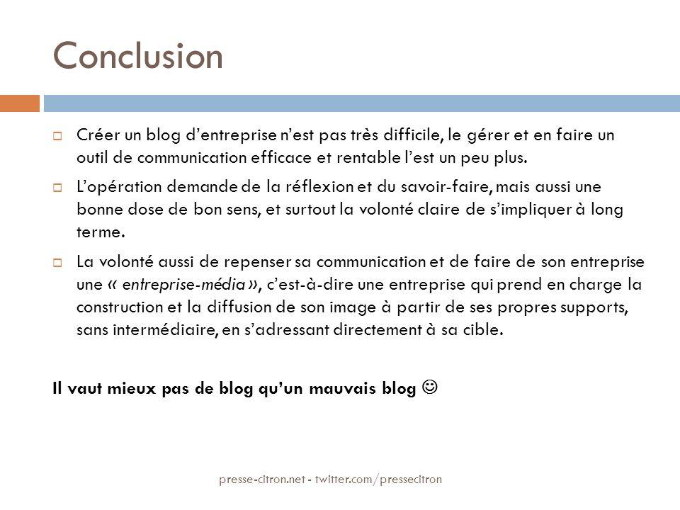 Conclusion Créer un blog dentreprise nest pas très difficile, le gérer et en faire un outil de communication efficace et rentable lest un peu plus. Lo