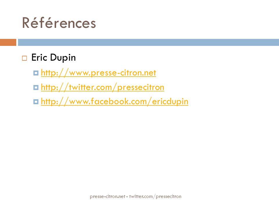Références Eric Dupin http://www.presse-citron.net http://twitter.com/pressecitron http://www.facebook.com/ericdupin presse-citron.net - twitter.com/p