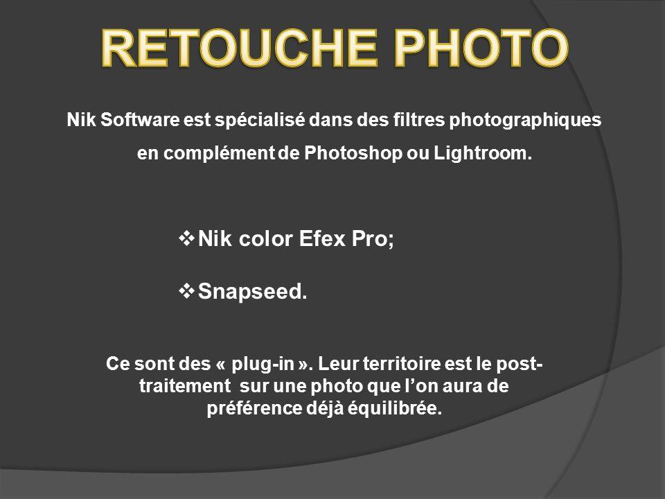 Nik color Efex Pro; Snapseed. Nik Software est spécialisé dans des filtres photographiques en complément de Photoshop ou Lightroom. Ce sont des « plug