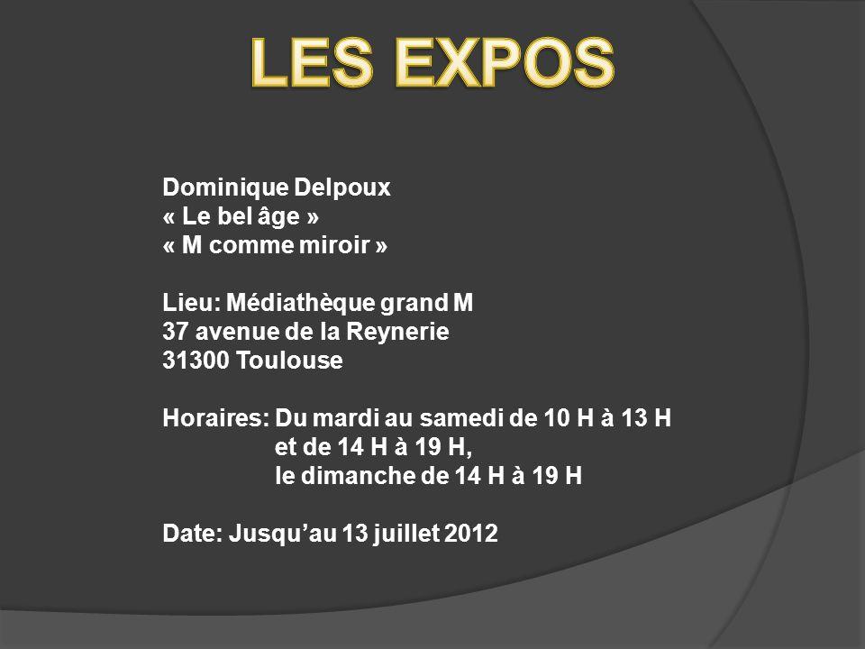 Dominique Delpoux « Le bel âge » « M comme miroir » Lieu: Médiathèque grand M 37 avenue de la Reynerie 31300 Toulouse Horaires: Du mardi au samedi de