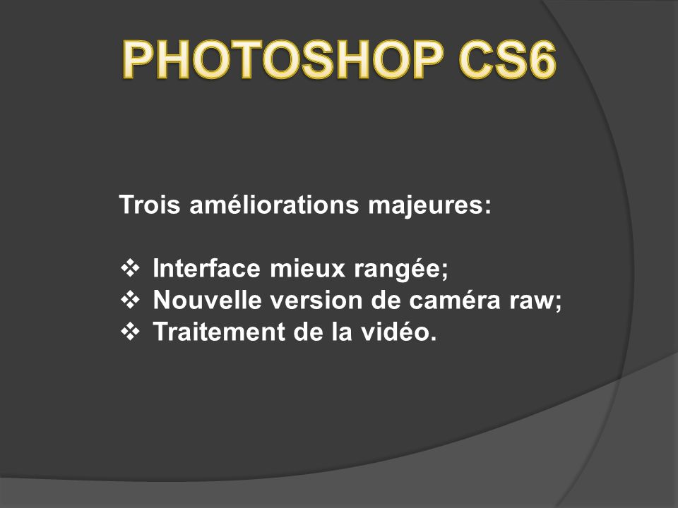 Trois améliorations majeures: Interface mieux rangée; Nouvelle version de caméra raw; Traitement de la vidéo.