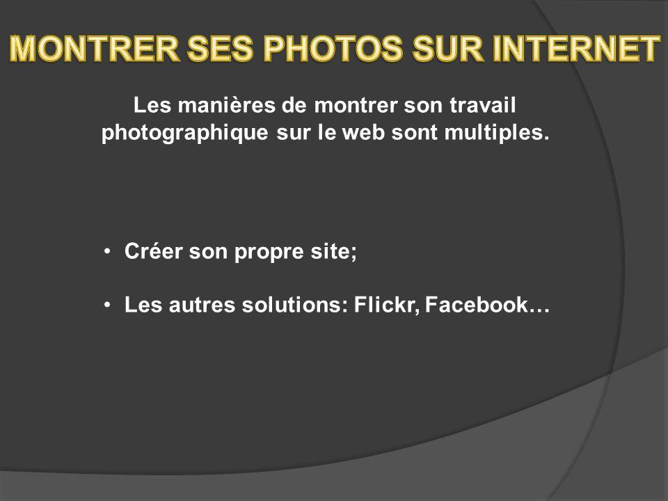 Créer son propre site; Les autres solutions: Flickr, Facebook… Les manières de montrer son travail photographique sur le web sont multiples.