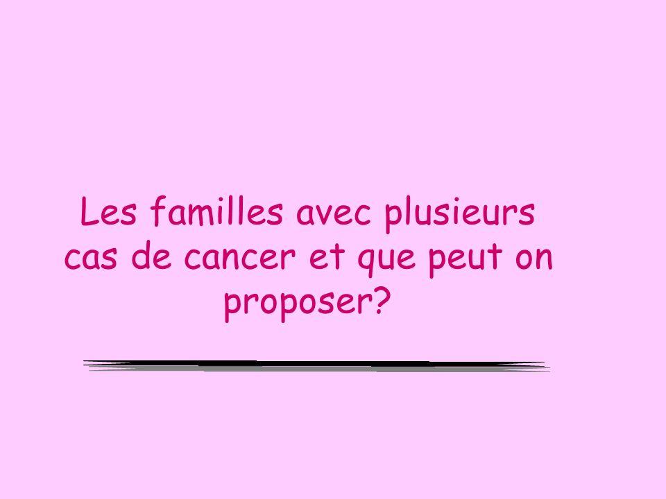 Les familles avec plusieurs cas de cancer et que peut on proposer?