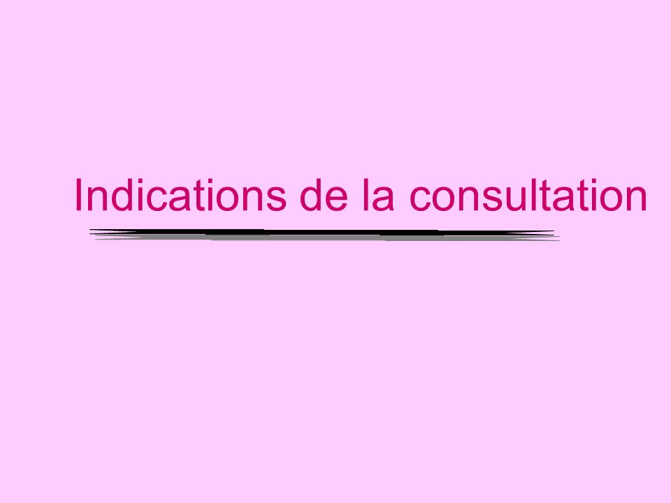 Indications de la consultation