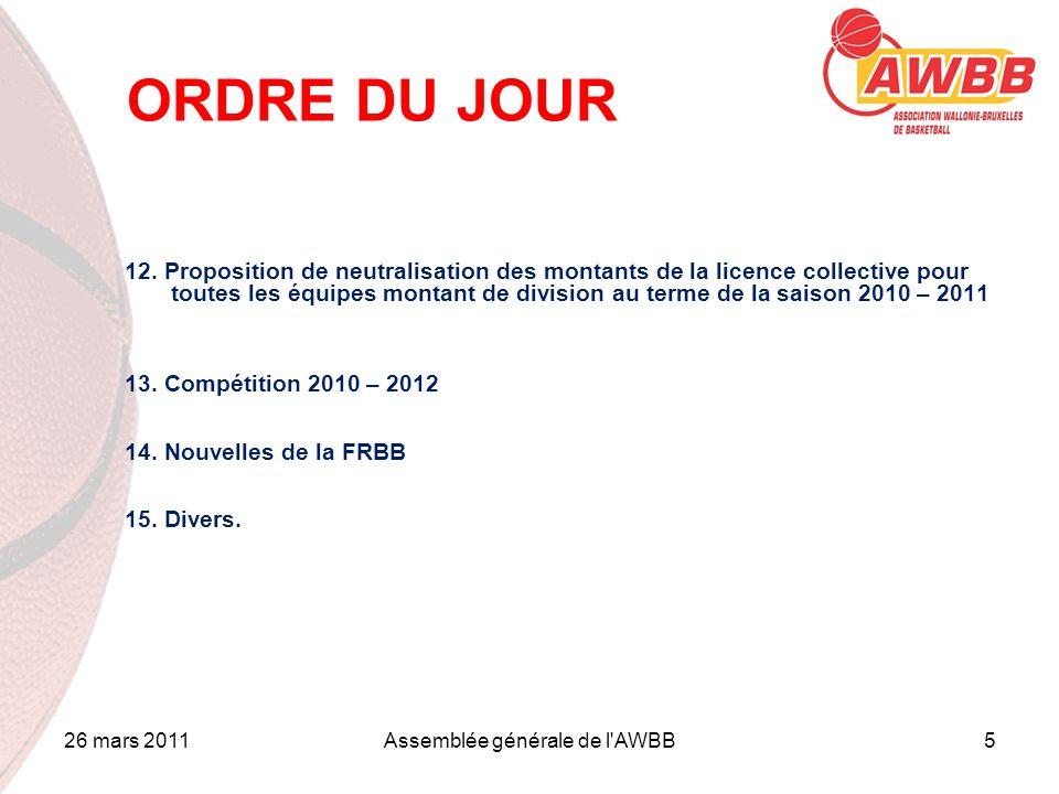 26 mars 2011Assemblée générale de l'AWBB5 ORDRE DU JOUR 12. Proposition de neutralisation des montants de la licence collective pour toutes les équipe