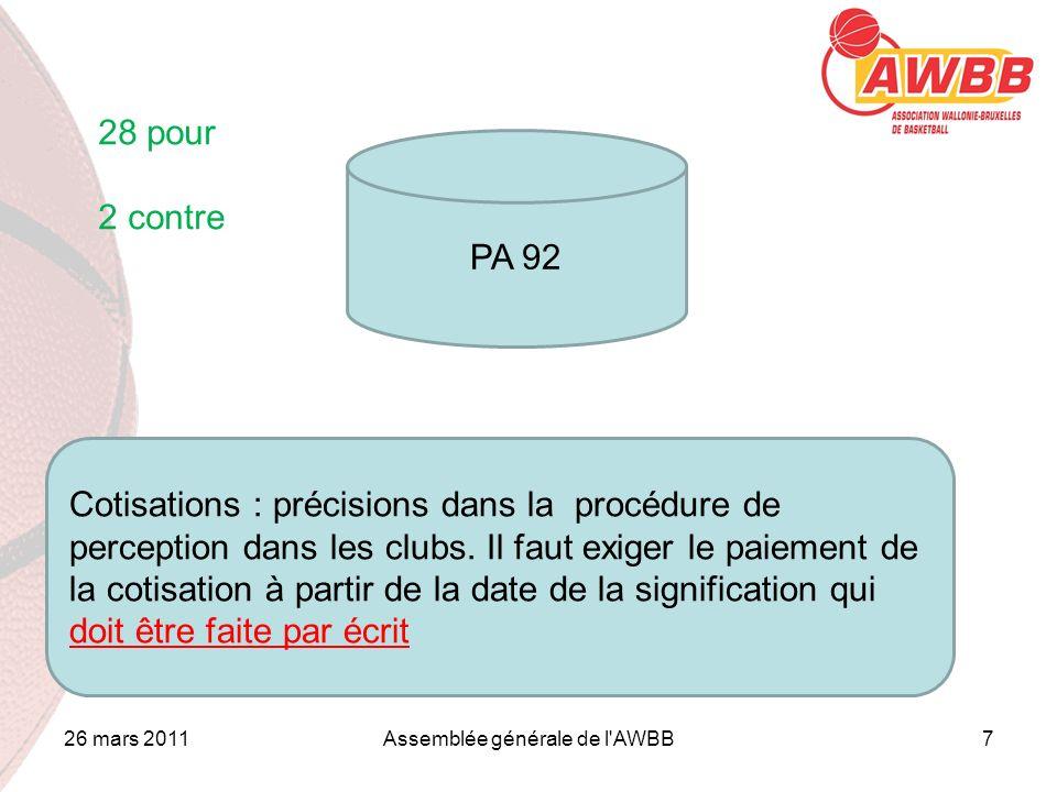 26 mars 2011Assemblée générale de l'AWBB7 ORDRE DU JOUR PA 92 Cotisations : précisions dans la procédure de perception dans les clubs. Il faut exiger