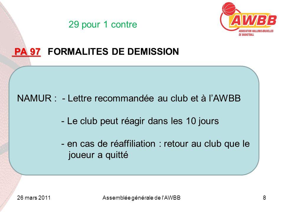 26 mars 2011Assemblée générale de l'AWBB8 ORDRE DU JOUR PA 97 PA 97 FORMALITES DE DEMISSION NAMUR : - Lettre recommandée au club et à lAWBB - Le club