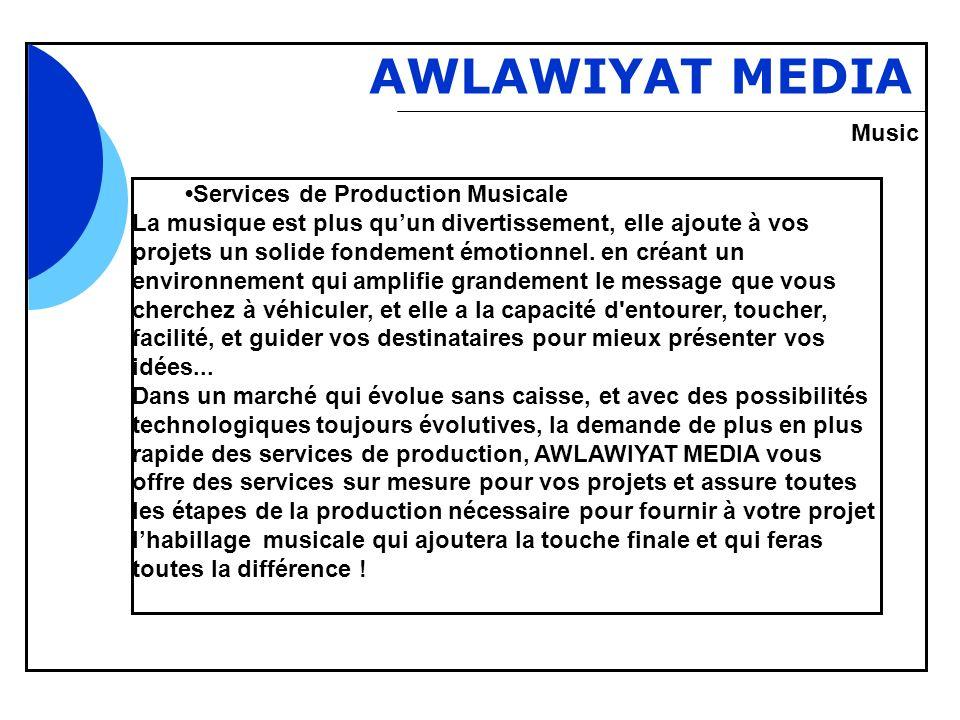 Bbb AWLAWIYAT MEDIA Services de Production Musicale La musique est plus quun divertissement, elle ajoute à vos projets un solide fondement émotionnel.