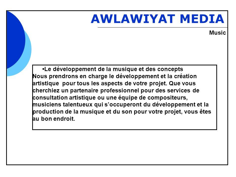 Bbb AWLAWIYAT MEDIA Le développement de la musique et des concepts Nous prendrons en charge le développement et la création artistique pour tous les aspects de votre projet.