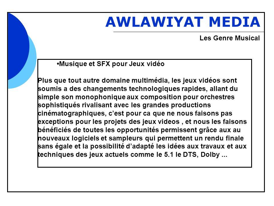 Bbb AWLAWIYAT MEDIA Musique et SFX pour Jeux vidéo Plus que tout autre domaine multimédia, les jeux vidéos sont soumis a des changements technologique