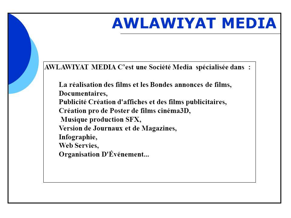 Bbb AWLAWIYAT MEDIA AWLAWIYAT MEDIA Cest une Société Media spécialisée dans : La réalisation des films et les Bondes annonces de films, Documentaires,
