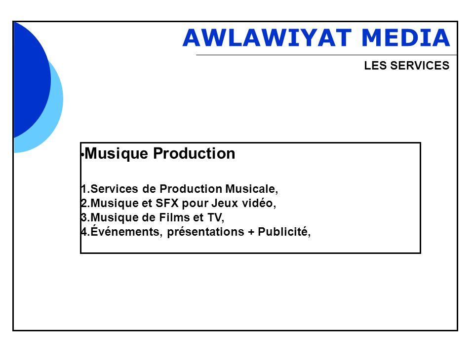 Bbb AWLAWIYAT MEDIA LES SERVICES Musique Production 1.Services de Production Musicale, 2.Musique et SFX pour Jeux vidéo, 3.Musique de Films et TV, 4.Événements, présentations + Publicité,